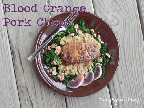 Pork Chops with Quinoa, Kale, and Blood Orange | The Pajama Chef
