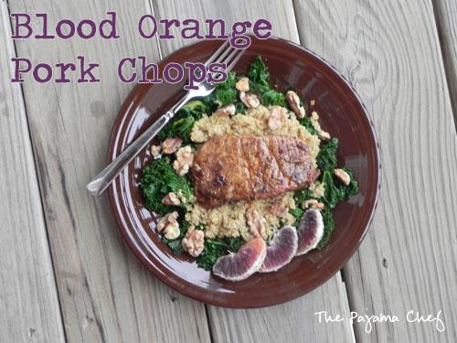 Pork Chops with Quinoa, Kale, and Blood Orange | The Pajama Chef