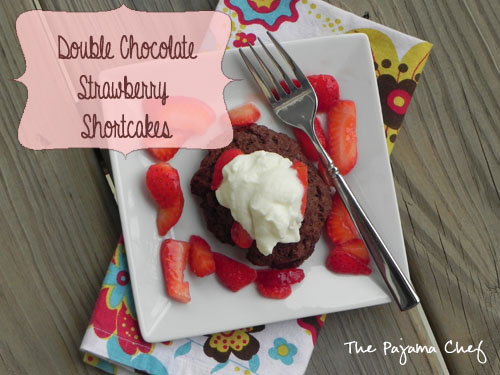 Double Chocolate Strawberry Shortcakes | The Pajama Chef