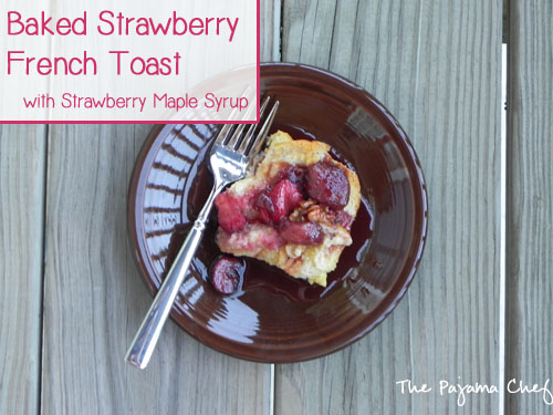 Baked Strawberry French Toast with Strawberry Maple Syrup | thepajamachef.com