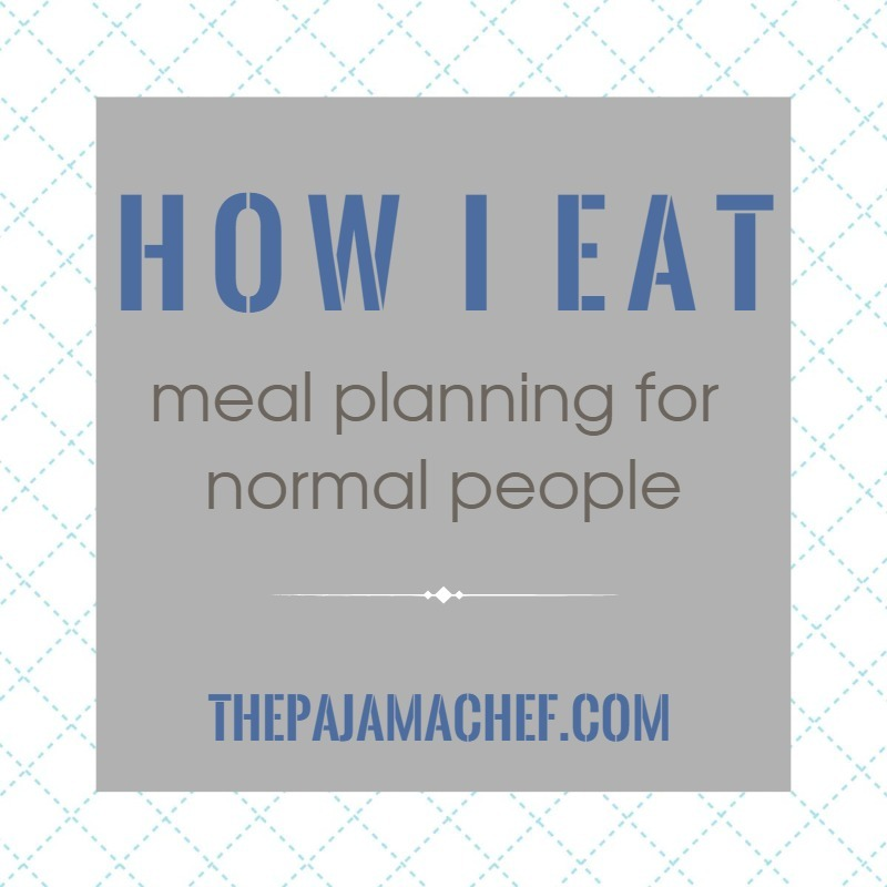 How I Eat: Meal Planning for Normal People - a new series on thepajamachef.com inspiring YOU in the weekly routine of meal planning!