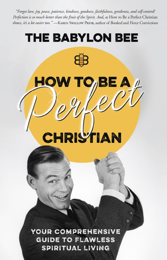 Read on to learn more about the NEW book from The Babylon Bee--How to Be a Perfect Christian.